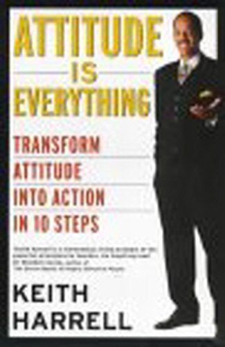 Attitude is Everything: Transform Attitude into Action in 10 Steps