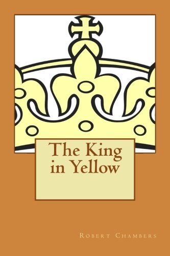 Read Online The King in Yellow: Described by S.T. Joshi as a Classic in the Field of the Supernatural pdf
