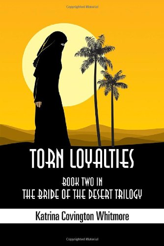 Read Online Torn Loyalties: Book Two in the Bride of the Desert Trilogy PDF