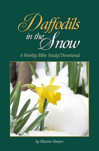 Daffodils in the Snow: A Weekly Bible Study/Devotional