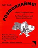 Rozmovliaimo! : Let's Talk!: A Basic Ukrainian Course with Polylogs, Grammar, and Conversation Lessons, DeLossa, Robert A. and Koropeckyj, R. Robert, 0893573191