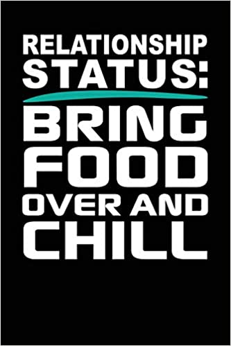 Relationship Status: Bring Food Over and Chill: Black, White