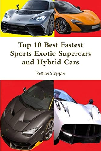Top 10 Best Fastest Sports Exotic Supercars and Hybrid Cars (Top 10 Best Supercars)