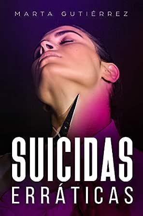 Suicidas Erráticas eBook: Marta Gutiérrez: Amazon.es: Tienda Kindle