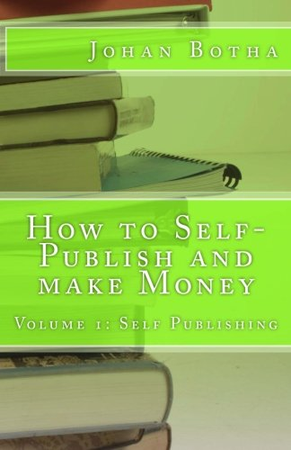 How to Self-Publish and make Money: Volume 1: Self Publishing (Ulterior Eye DIY series)