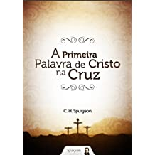 A Primeira Palavra de Cristo na Cruz