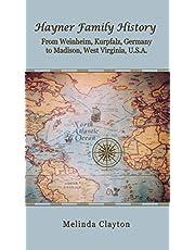 Hayner Family History: From Weinheim, Kurpfalz, Germany to Madison, West Virginia, U.S.A.