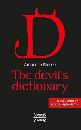 The devil's dictionary: A collection of satirical Aphorisms