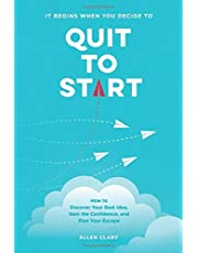 Quit to Start: How to Discover Your Best Idea, Gain the Confidence, and Plan Your Escape