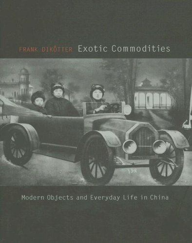 - Exotic Commodities: Modern Objects and Everyday Life in China