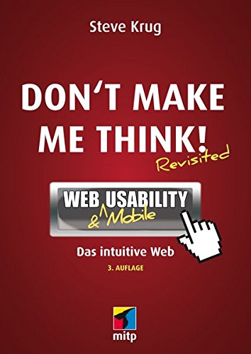 Don't make me think!: Web Usability: Das intuitive Web (mitp Business) Taschenbuch – 13. Oktober 2014 Steve Krug 3826697057 Internet Internet / Publishing