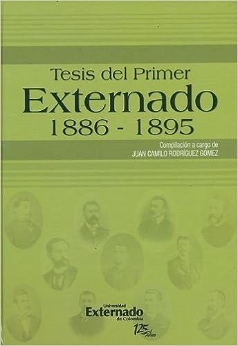 TESIS DEL PRIMER EXTERNADO 1886-1895: Juan Camilo RODRÍGUEZ GÓMEZ: 9789587107463: Amazon.com: Books