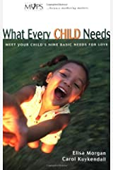 What Every Child Needs: Meet Your Child's Nine Basic Needs (And Be a Better Mom)