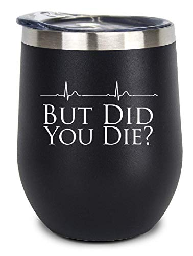 But Did You Die? 11oz Stainless Steel Wine Tumbler with Lid. Funny Gift for Nurses, Doctors, Physical Therapists, Medical Assistants, or anyone in the Healthcare Field! (Black) by Joyful Heart Company