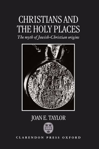 Christians and the Holy Places: The Myth of Jewish-Christian Origins by Brand: Oxford University Press, USA