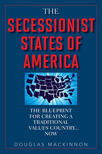 (The Secessionist States of America: The Blueprint for Creating a Traditional Values Country . . . Now)