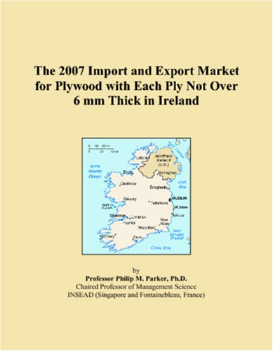 Download The 2007 Import and Export Market for Plywood with Each Ply Not Over 6 mm Thick in Ireland ebook