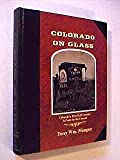 img - for Colorado on Glass: Colorado's First Half Century As Seen by the Camera book / textbook / text book