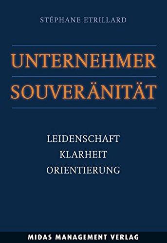 Unternehmer-Souveränität: Leidenschaft, Klarheit, Orientierung