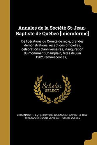 Annales de La Societe St-Jean-Baptiste de Quebec [Microforme]: de Liberations Du Comite de Regie, Grandes Demonstrations, Receptions Officielles, ... 1902, Reminiscences, ... (French - Grand Julien Saint