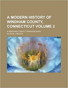 A Modern History of Windham County, Connecticut; A Windham County Treasure Book Volume 2