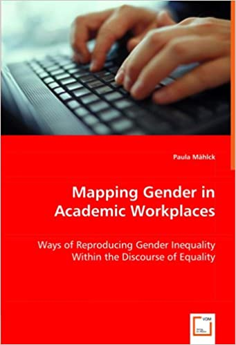 Book Mapping Gender in Academic Workplaces: Ways of Reproducing Gender Inequality Within the Discourse of Equality