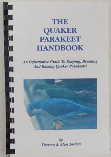 Quaker Parakeet - The Quaker parakeet handbook: An informative guide to keeping, breeding and raising Quaker parakeets!
