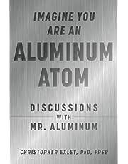 Imagine You Are An Aluminum Atom: Discussions With Mr. Aluminum