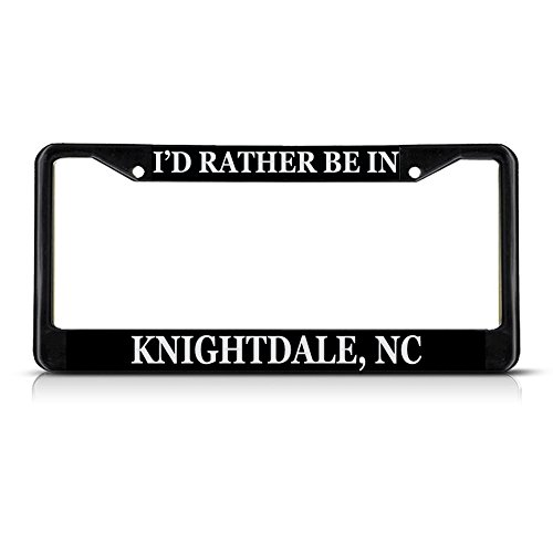 Metal License Plate Frame Solid Insert I'd Rather Be in Knightdale, Nc Car Auto Tag Holder - Black 2 Holes, One ()