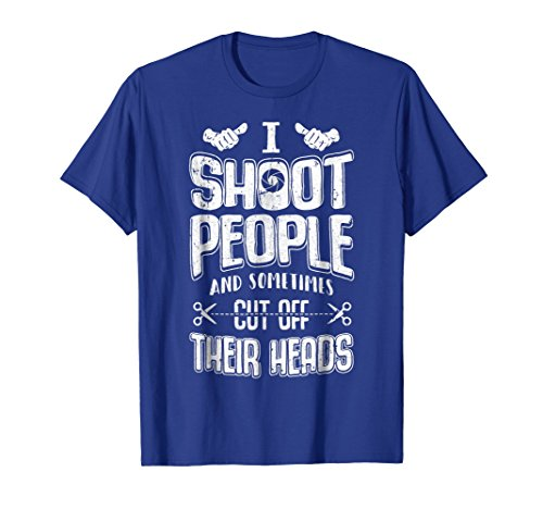 Mens I Shoot People And Sometimes Cut Off Their Heads T-Shirt XL Royal (Crazy Person Costume)