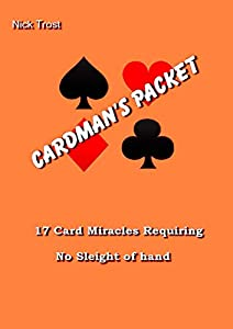 Cardman's Packet: 17 card miracles requiring no sleight of hand