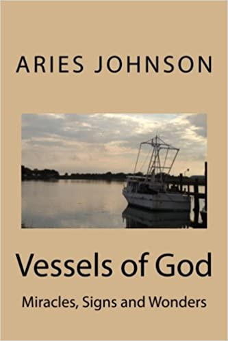 Vessels of God: Miracles, Signs and Wonders: Aries Johnson