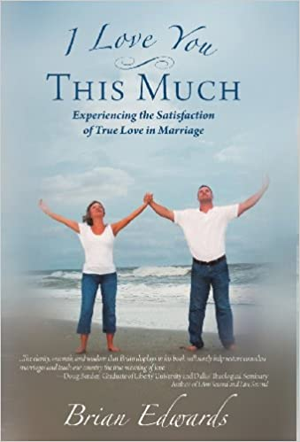 I Love You This Much: Experiencing the Satisfaction of True Love in Marriage