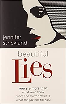 Beautiful Lies: You Are More Than *What Men Think *What the Mirror Reflects *What Magazines Tell You by Jennifer Strickland (2013-09-01)