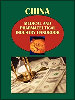 Book China Medical and Pharmaceutical Industry Handbook Volume.1 Strategic information and Regulations by Ibp Usa (2015-09-22)