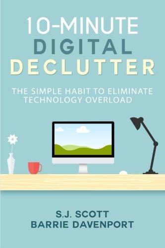 10-Minute Digital Declutter: The Simple Habit to Eliminate Technology Overload [S.J. Scott - Barrie Davenport] (Tapa Blanda)