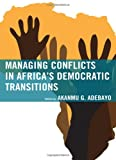 Managing Conflicts in Africa's Democratic Transitions, , 0739172638