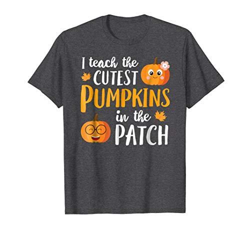 I Teach The Cutest Pumpkins In The Patch T Shirt School Cute ()