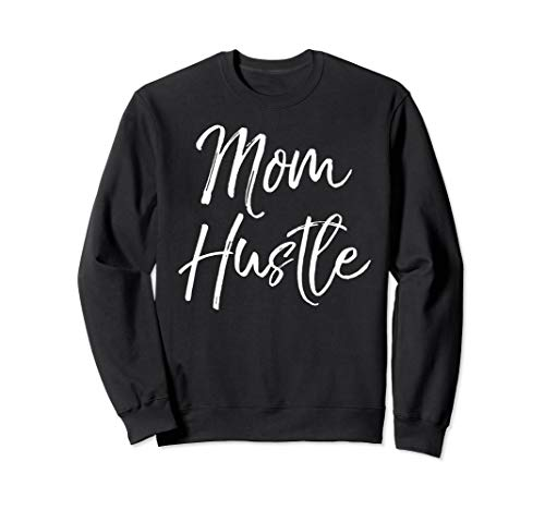 Cute Mother's Day Gift for Busy Entrepreneurs Mom Hustle Sweatshirt