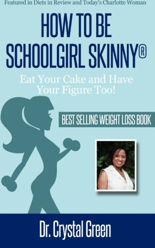 Book: How to be Schoolgirl Skinny - Eat Your Cake and Have Your Figure Too! by Dr. Crystal Green