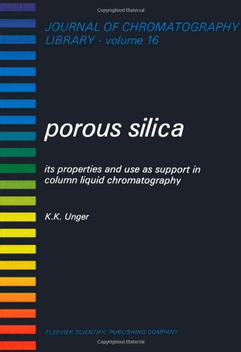 Porous Silica: Its Properties and Use as Support in Column Liquid Chromatography (Journal of Chromatography Library)