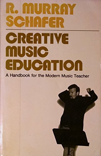 Creative Music Education: A Handbook for the Modern Music Teacher