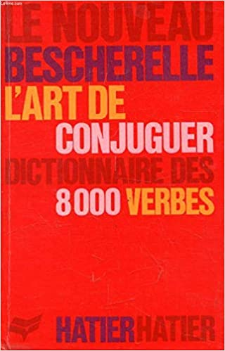 L Art De Conjuguer Dictionnaire Des 8000 Verbes Le Nouveau Bescherelle Hatier 9782218000270 Amazon Com Books