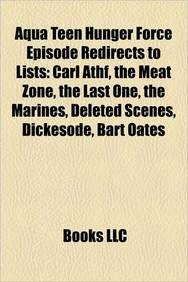 Aqua Teen Hunger Force Episode Redirects to Lists: Carl Athf, the Meat Zone, the Last One, the Marines, Deleted Scenes, Dickesode, Bart -