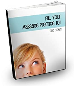 Fill Your Massage Practice 101 by [Brown, Eric]