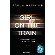 Girl on the Train - Du kennst sie nicht, aber sie kennt dich.: Roman (German Edition)