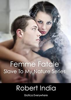 Femme Fatale: Slave to My Nature Series by [India, Robert]