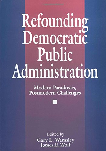 Refounding Democratic Public Administration: Modern Paradoxes, Postmodern Challenges (Cambridge St.in Amer.Lit.&Cult