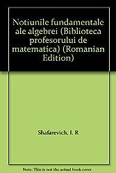 Noțiunile fundamentale ale algebrei (Biblioteca profesorului de matematică) (Romanian Edition)