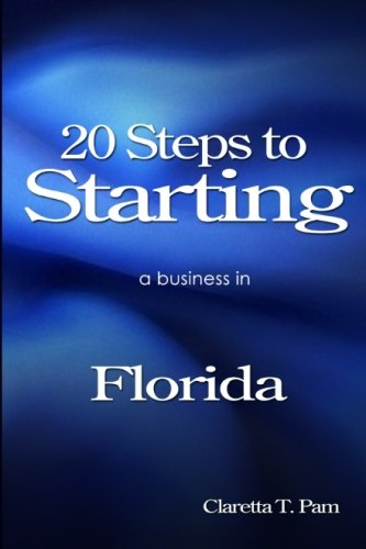 20 Steps to starting a business in Florida (New Entrepreneur Series) (Volume 9)